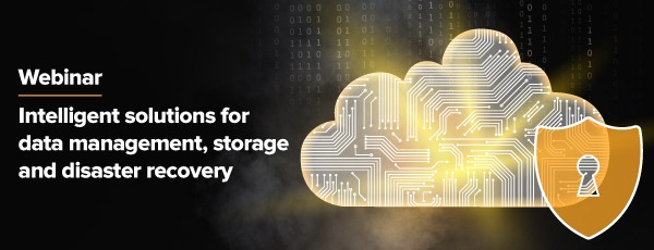 Webinar: Intelligent solutions for data management, storage and disaster recovery