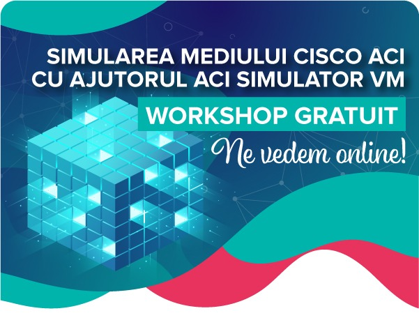 Workshop gratuit: Simularea mediului Cisco ACI cu ajutorul ACI Simulator VM